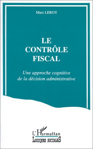 Le Controle Fiscal ; Une Approche Cognitive De La Decision Administrative