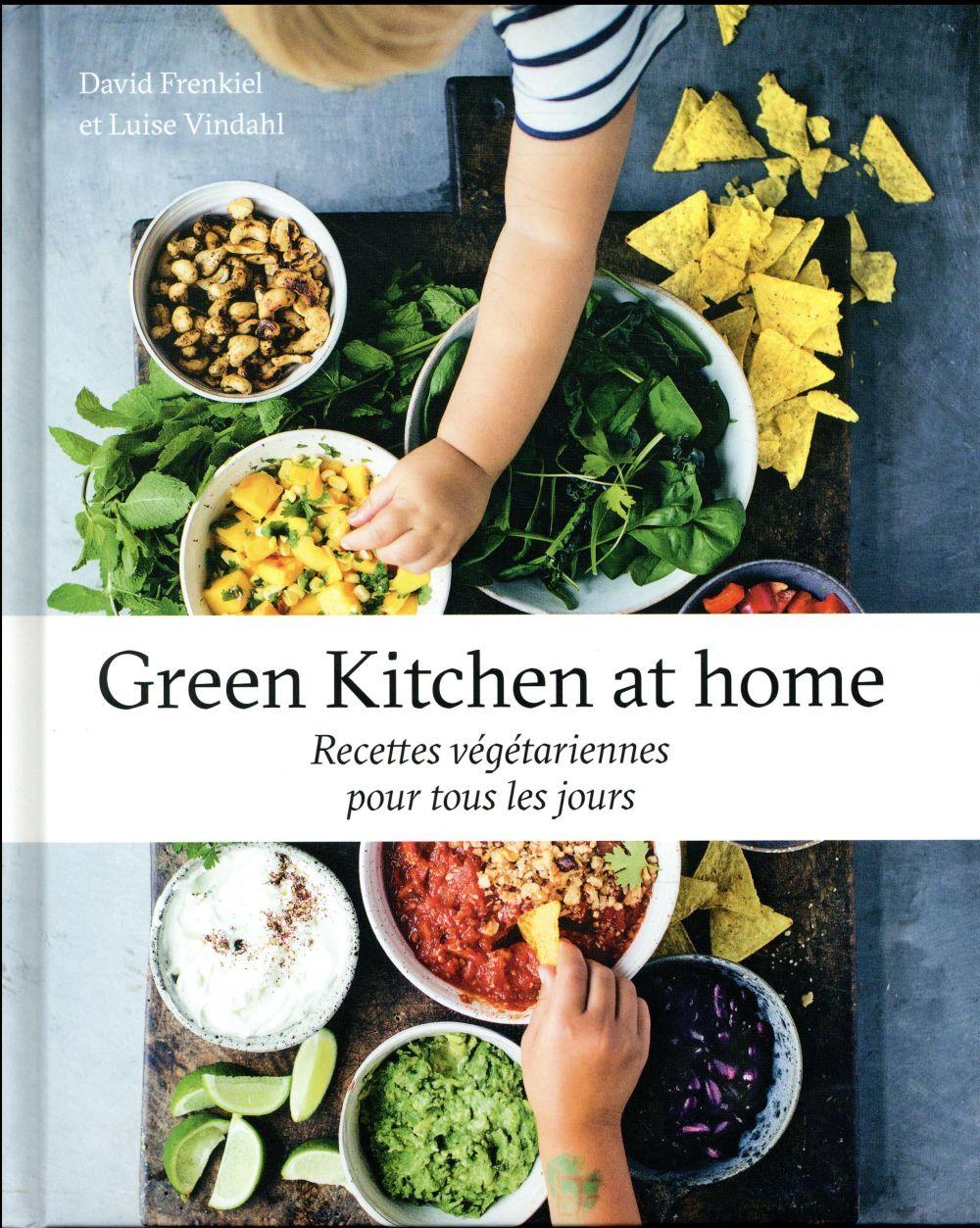 Green kitchen at home ; recettes végétariennes pour tous les jours