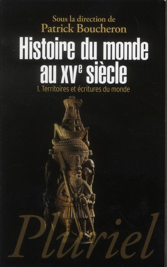 HISTOIRE DU MONDE AU XVE SIECLE T1 : TERRITOIRES ET ECRITURES DU MONDE