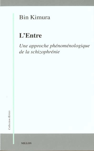 L'ENTRE : UNE APPROCHE PHENOMENOLOGIQUE DE LA SCHIZOPHRENIE