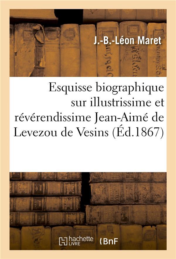 Esquisse Biographique Sur Illustrissime Et Reverendissime Jean-Aime De Levezou De Vesins