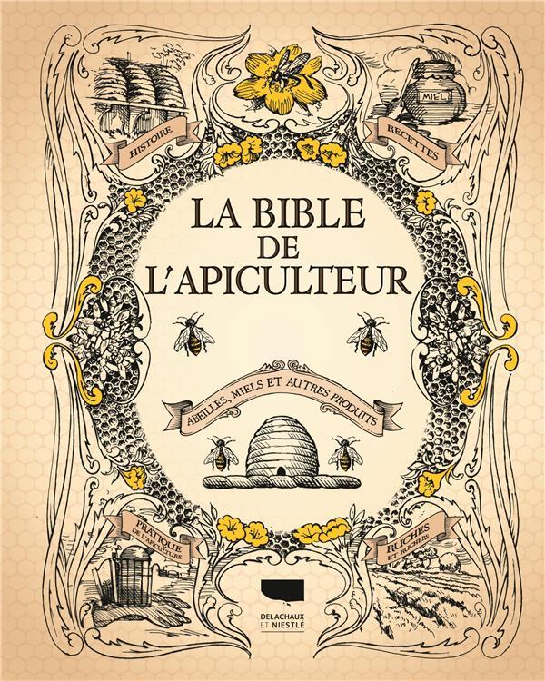 LA BIBLE DE L'APICULTEUR : ABEILLES, MIELS ET AUTRES PRODUITS
