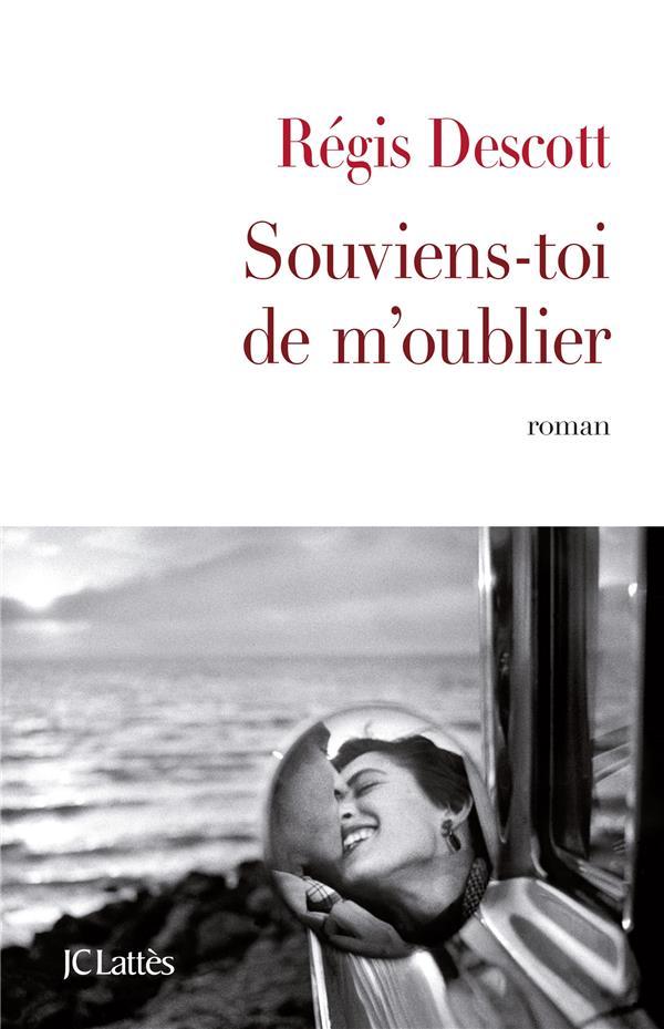 Souviens-toi de m'oublier : roman | Descott, Régis. Auteur