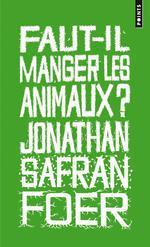 Faut-il manger les animaux ? Jonathan Safran Foer