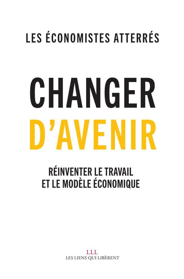 Changer d'avenir ; réinventer le travail et le modèle économique