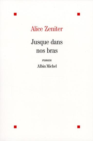 Jusque dans nos bras : roman | Zeniter, Alice. Auteur