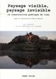 PAYSAGE VISIBLE, PAYSAGE INVISIBLE : LA CONSTRUCTION POETIQUE DU LIEU