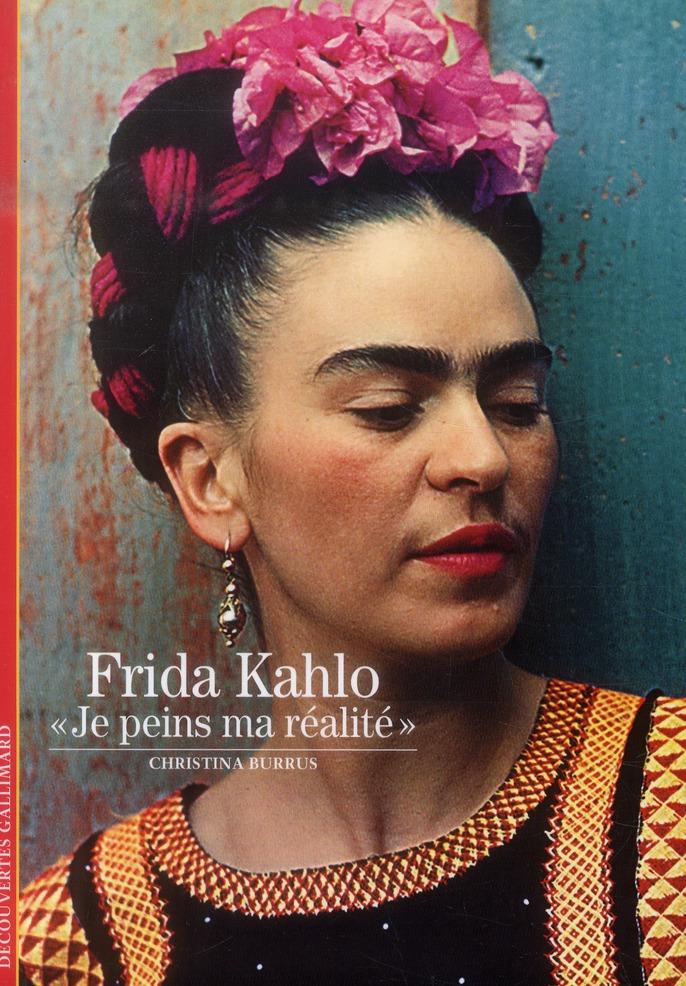Frida Kahlo (Je Peins Ma Realite)