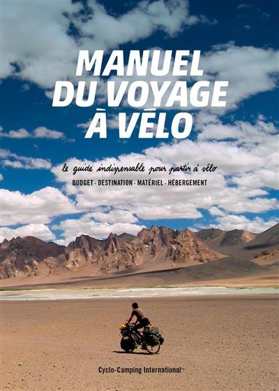 Manuel du voyage à vélo ; le guide indispensable pour partir à vélo ; budget, destination, matériel, hébergement ; édition 2017