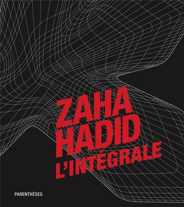 Zaha Hadid ; L'Integrale