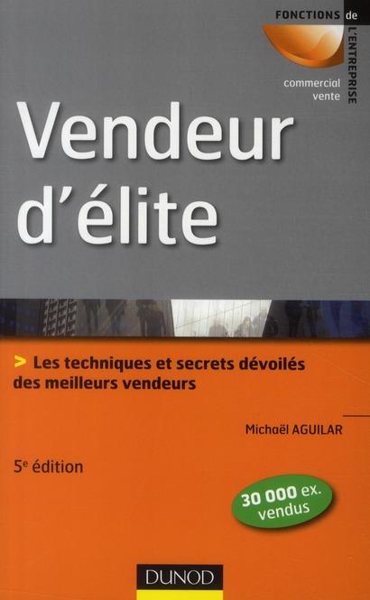 Vendeur D'Elite ; Les Techniques Et Secrets Devoiles Des Meilleurs Vendeurs (5e Edition)