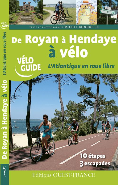 De royan à hendaye à vélo, l'atlantique en roue libre ; 10 étapes, 3 escapades