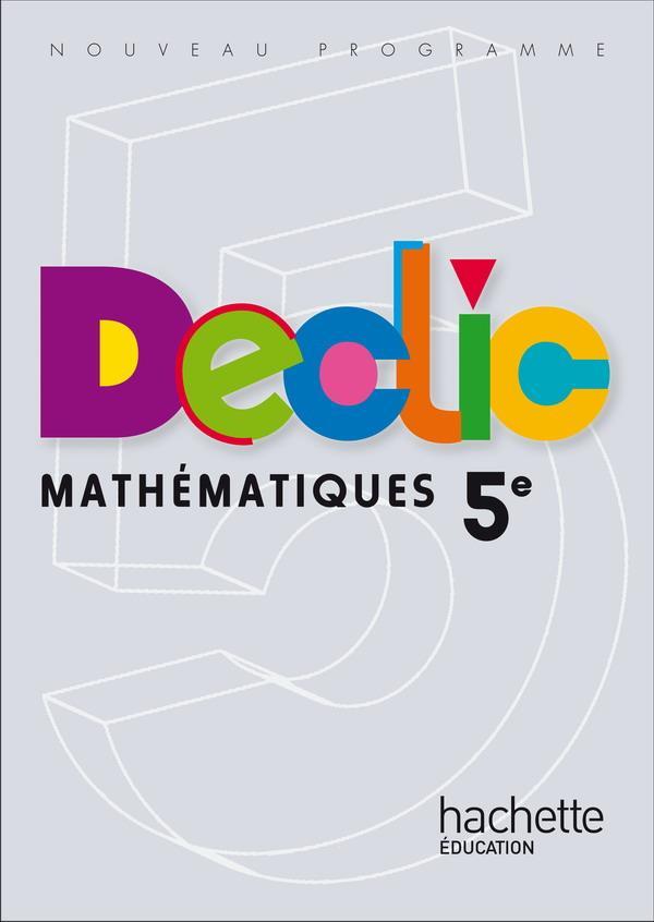 Declic; Mathematiques ; 5eme ; Livre De L'Eleve (Edition 2010)