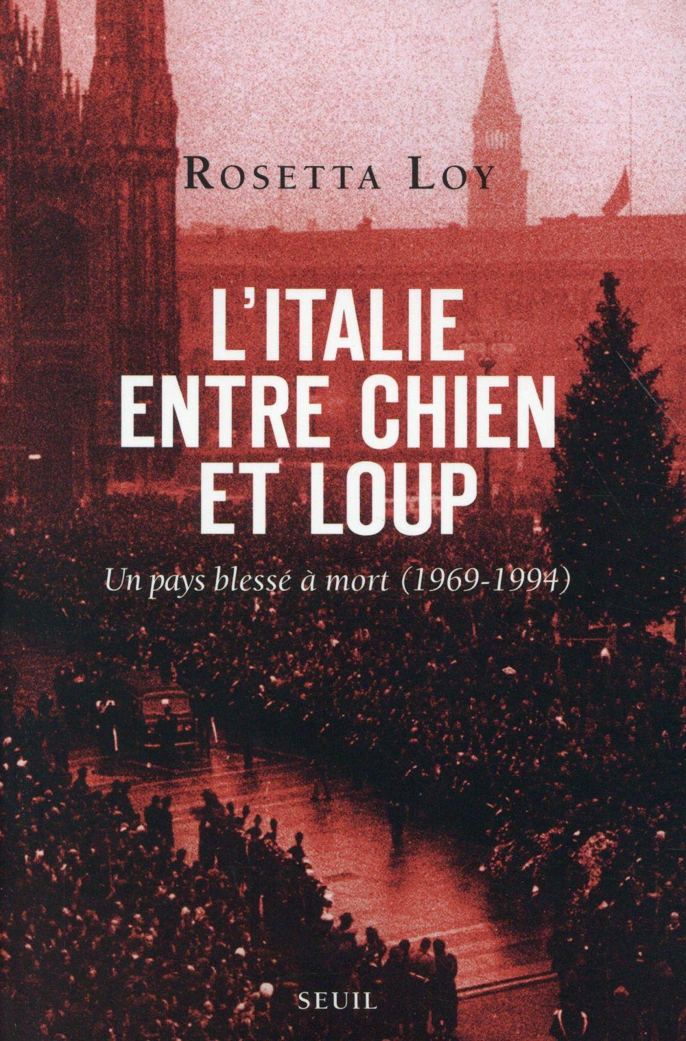 L'ITALIE ENTRE CHIEN ET LOUP : UN PAYS BLESSE A MORT (1969-1994)