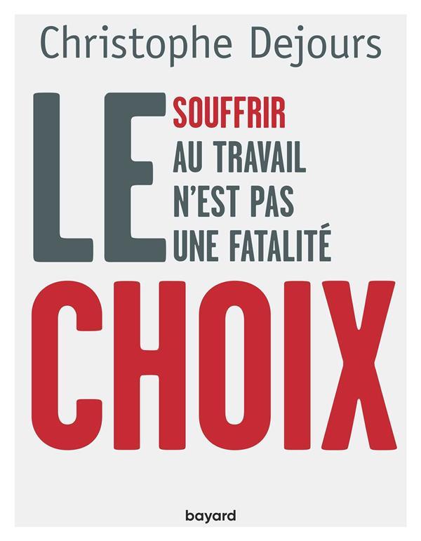 LE CHOIX : SOUFFRIR AU TRAVAIL N'EST PAS UNE FATALITE