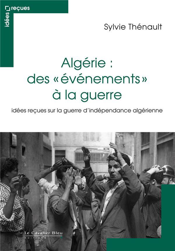 """ALGERIE : DES """"EVENEMENTS"""" A LA GUERRE"""