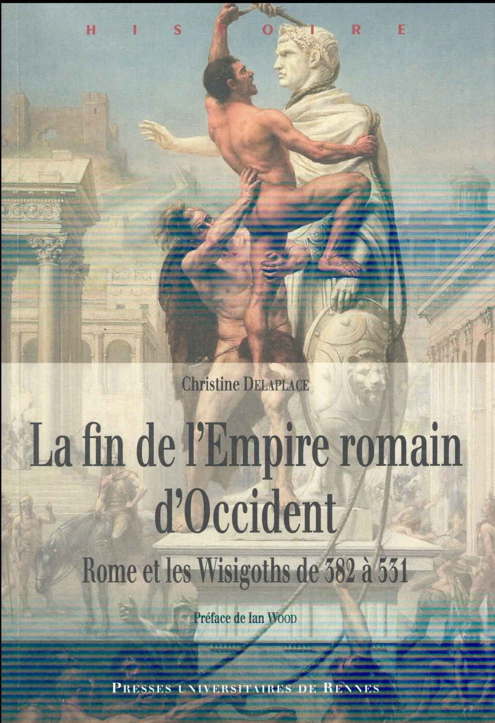 LA FIN DE L'EMPIRE ROMAIN D'OCCIDENT : ROME ET LES WISIGOTHS DE 382 A 534