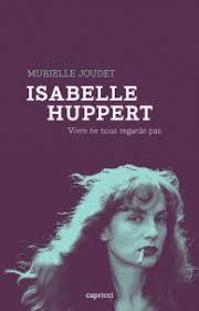 ISABELLE HUPPERT, VIVRE NE NOUS REGARDE PAS