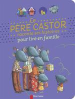 Couverture de Le Pere Castor Raconte Ses Histoires Pour Lire En Famille