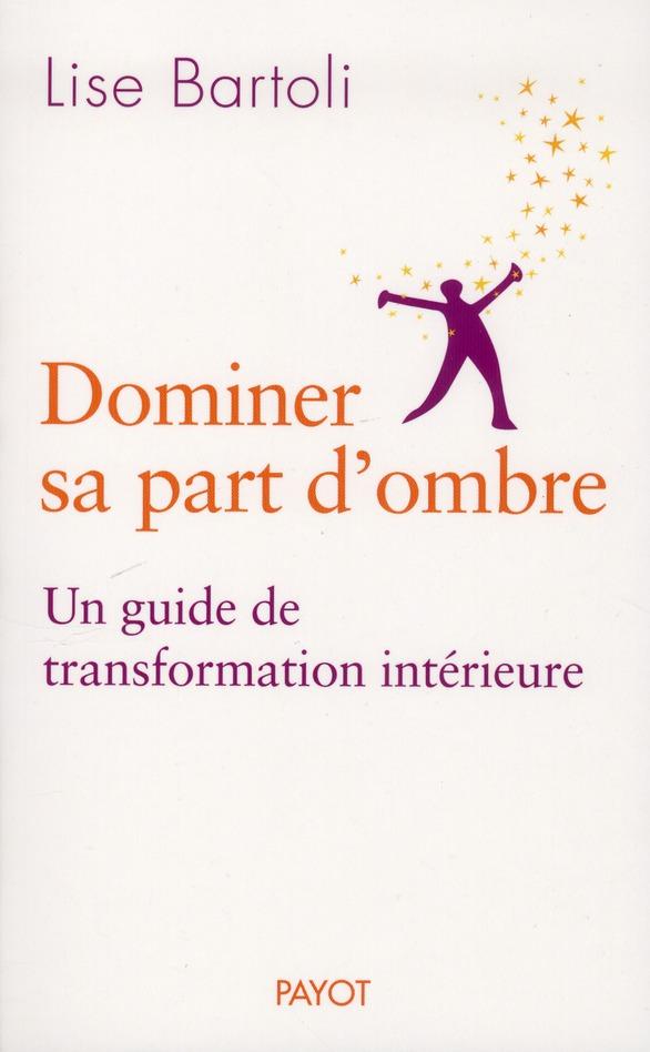Dominer Sa Part D'Ombre ; Un Guide De Transformation Interieure