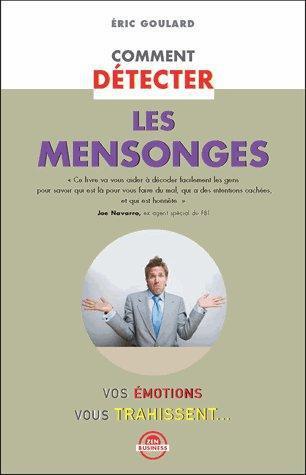 Comment Detecter Les Mensonges ; Vos Emotions Vous Trahissent