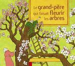 Couverture de Le Grand-Pere Qui Faisait Fleurir Les Arbres