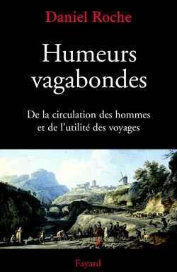 HUMEURS VAGABONDES, DE LA CIRCULATION DES HOMMES ET DE L'UTILITE DES VOYAGES