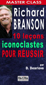 Richard Branson ; 10 Lecons Iconoclastes Pour Reussir
