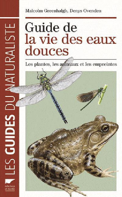 Guide De La Vie Des Eaux Douces. Les Plantes, Les Animaux Et Les Empreintes