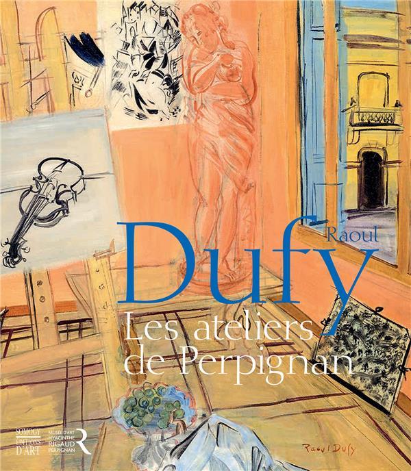 DUFY, LES ATELIERS DE PERPIGNAN 1940-1950