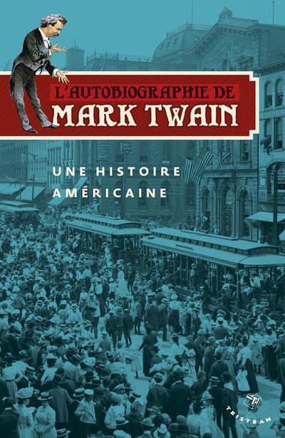 L'Autobiographie De Mark Twain ; Une Histoire Americaine