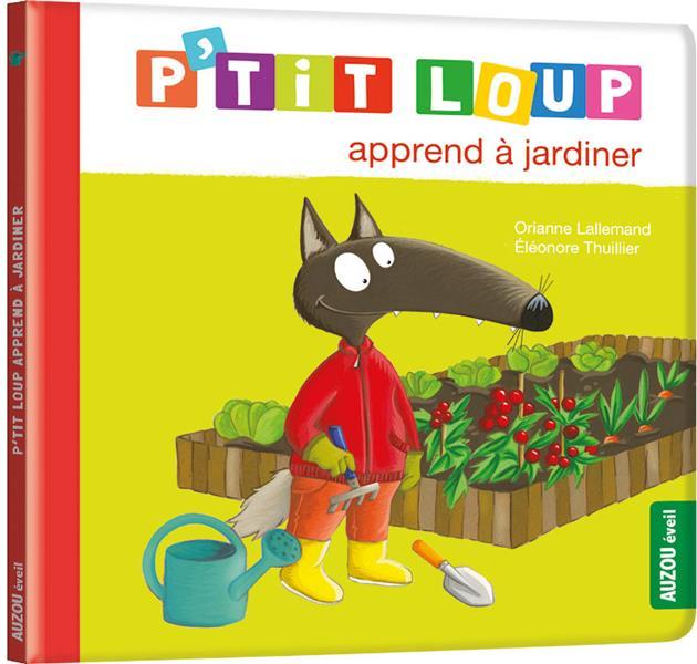 P'tit Loup apprend à jardiner | Lallemand, Orianne. Auteur