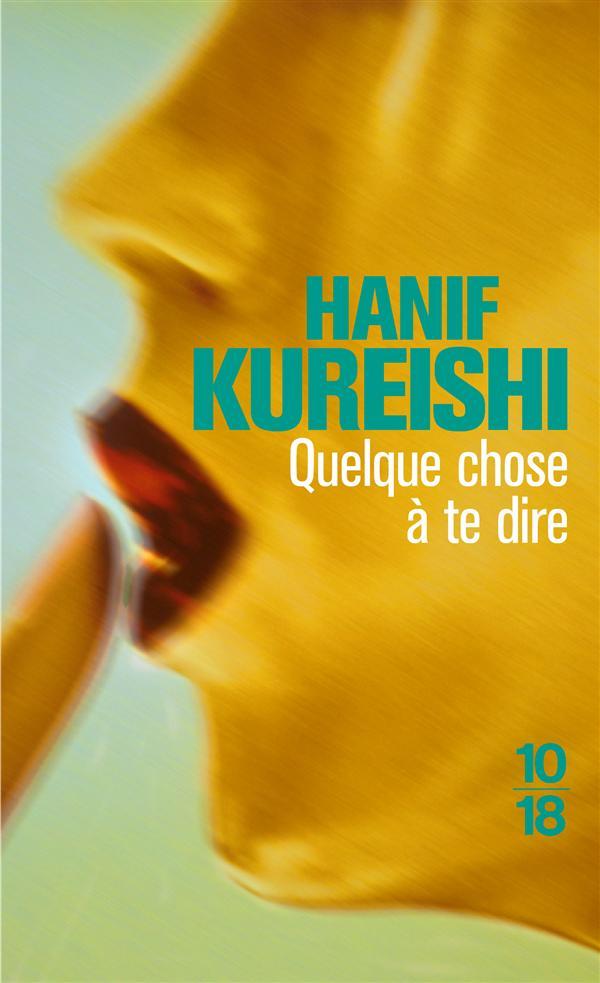 Quelque chose à te dire | Kureishi, Hanif. Auteur