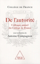 DE L'AUTORITE   (COLLOQUE ANNUEL DU COLLEGE DE FRANCE)