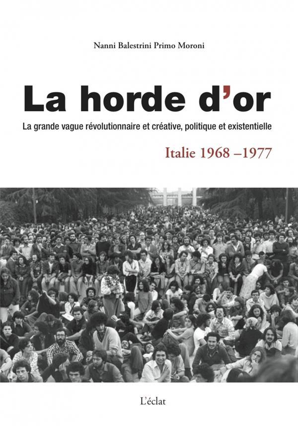 LA HORDE D'OR : LA GRANDE VAGUE REVOLUTIONNAIRE ET CREATIVE, POLITIQUE ET EXISTE