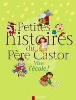 Couverture de Petites histoires du Père Castor ; vive l'école