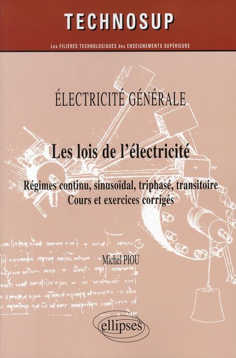 Electricite Generale ; Les Lois De L'Electricite ; Regimes Continu, Sinusoidal, Triphase, Transitoire ; Cours & Exercices Corriges