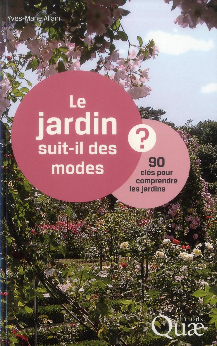 Le Jardin Suit-Il Des Modes ? 90 Cles Pour Comprendre Les Jardins