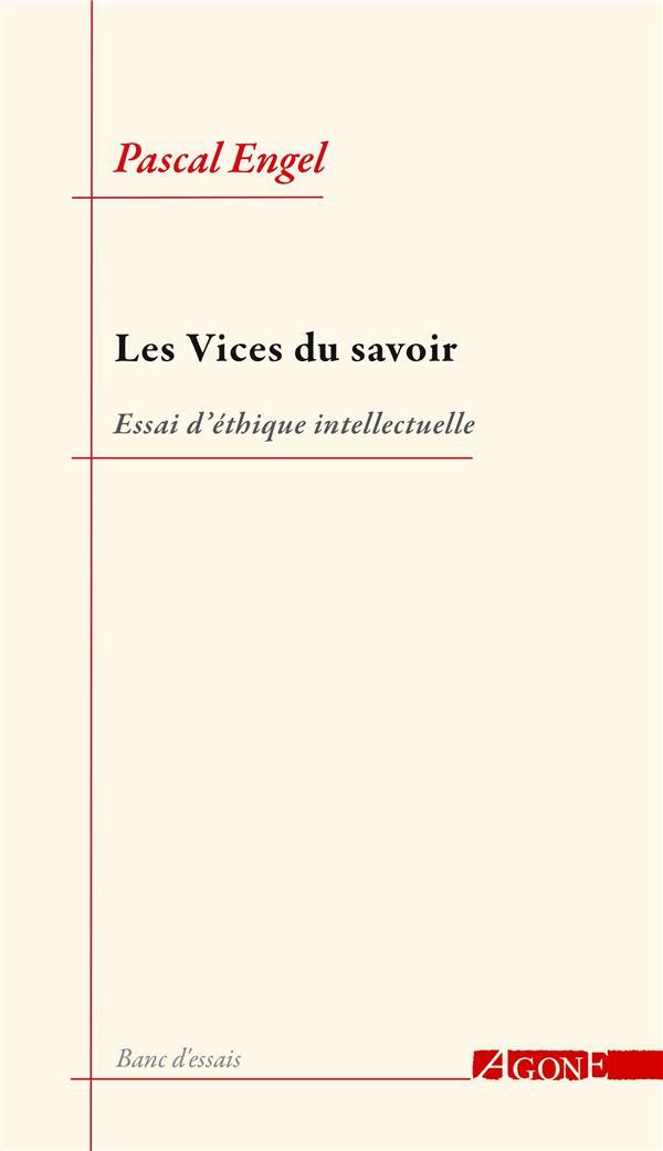 LES VICES DU SAVOIR : ESSAI D'ETHIQUE INTELLECTUELLE