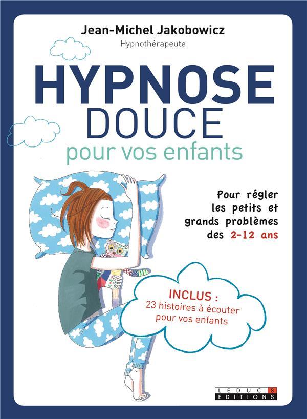 Hypnose douce pour vos enfants ; pour régler les petits et grands problèmes des 2-12 ans