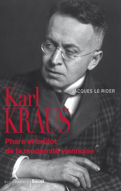 KARL KRAUS, PHARE ET BRULOT DE LA MODERNITE VIENNOISE