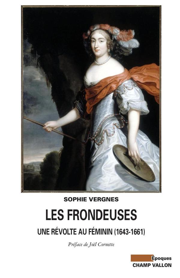 LES FRONDEUSES : UNE REVOLTE AU FEMININ (1643-1661)