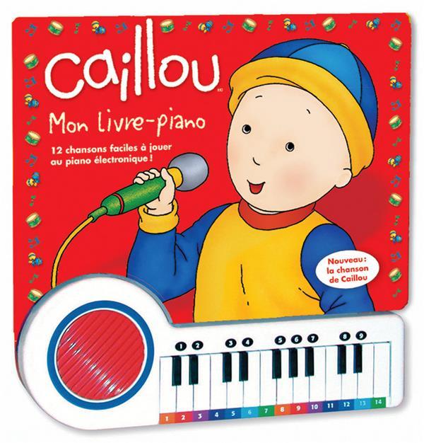Caillou Mon Livre Piano ; 12 Chansons Faciles A Jouer Au Piano Electronique