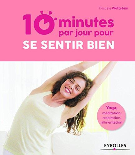 10 minutes par jour pour se sentir bien ; yoga, méditation, respiration, alimentation