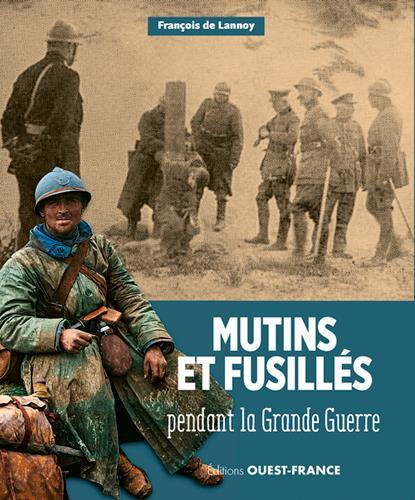 MUTINS ET FUSILLES PENDANT LA GRANDE GUERRE