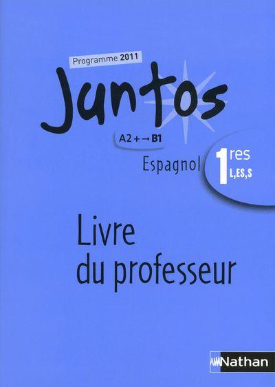 Juntos; 1ere L, Es, S ; A2+ B1 ; Livre Du Professeur (Edition 2011)