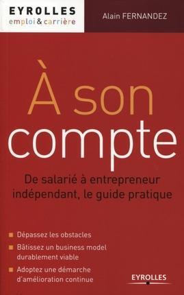 A Son Compte ; De Salarie A Entrepreneur Independant ; Le Guide Pratique