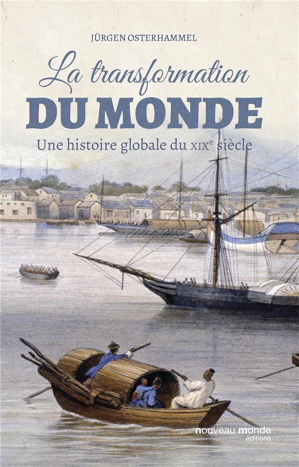 LA TRANSFORMATION DU MONDE : UNE HISTOIRE GLOBALE DU XIXE SIECLE