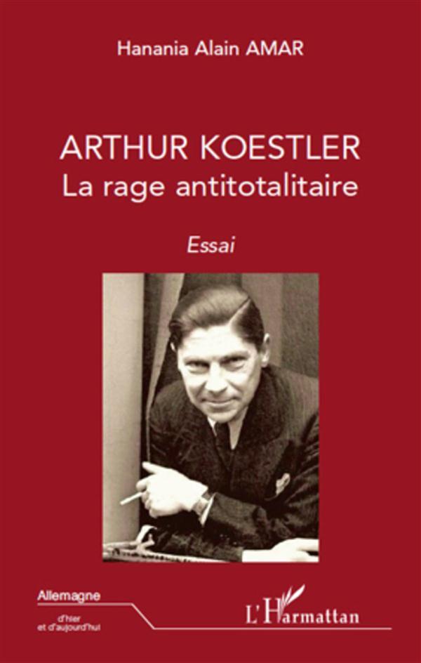 Arthur Koestler ; La Rage Antitotalitaire