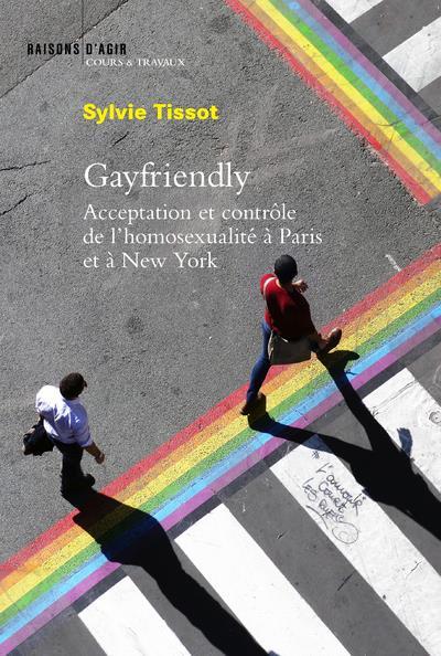 GAYFRIENDLY : ACCEPTATION ET CONTROLE DE L'HOMOSEXUALITE A PARIS ET NEW YORK